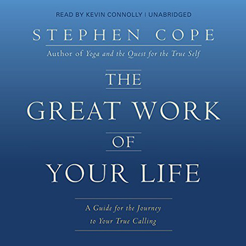 The Great Work of Your Life: A Guide for the Journey to Your True Calling by Stephen Cope (Audio)