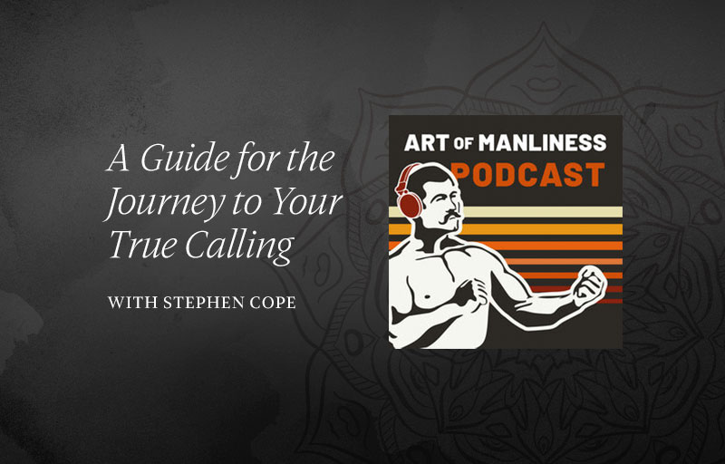 art of manliness podcast with stephen cope